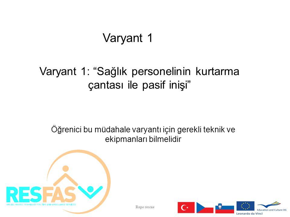 """Varyant 1 Varyant 1: """"Sağlık personelinin kurtarma çantası ile pasif inişi"""" Öğrenici bu müdahale varyantı için gerekli teknik ve ekipmanları bilmelidi"""
