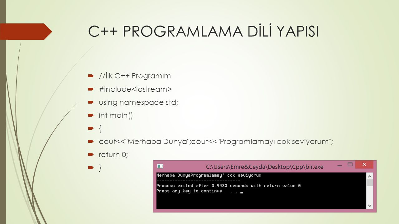 C++ PROGRAMLAMA DİLİ YAPISI  //İlk C++ Programım  #include  using namespace std;  int main()  {  cout<<