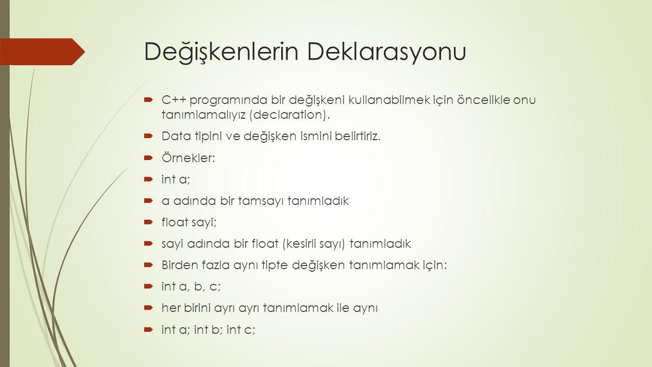 Değişkenlerin Deklarasyonu  C++ programında bir değişkeni kullanabilmek için öncelikle onu tanımlamalıyız (declaration).  Data tipini ve değişken is
