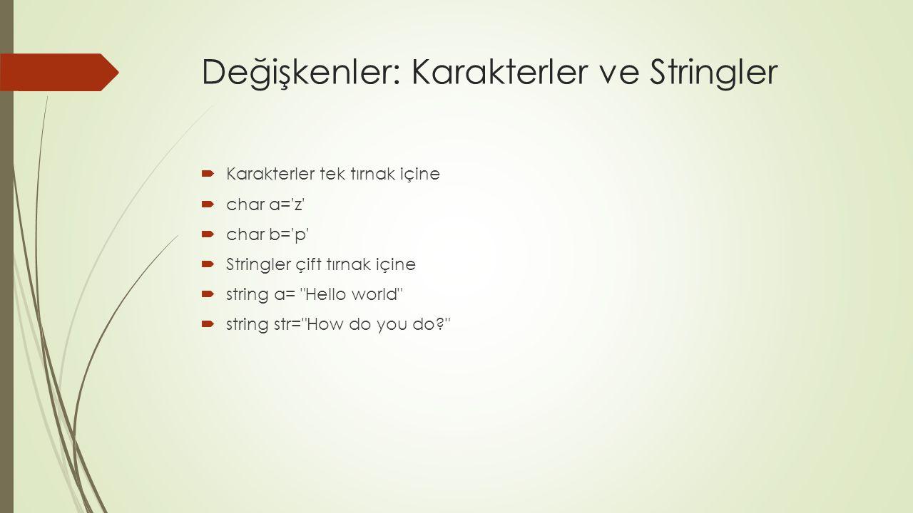 Değişkenler: Karakterler ve Stringler  Karakterler tek tırnak içine  char a='z'  char b='p'  Stringler çift tırnak içine  string a=
