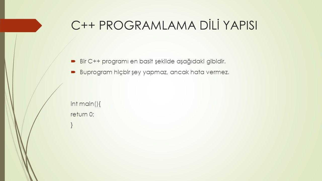 C++ PROGRAMLAMA DİLİ YAPISI  Bir C++ programı en basit şekilde aşağıdaki gibidir.  Buprogram hiçbir şey yapmaz, ancak hata vermez. int main(){ retur