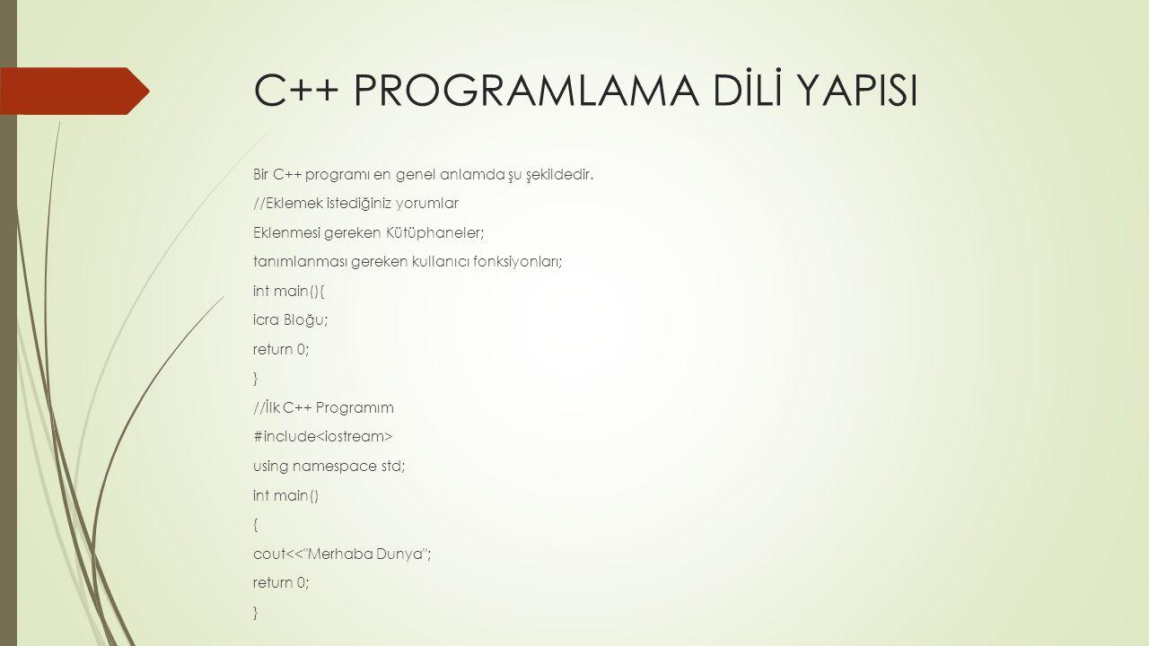 C++ PROGRAMLAMA DİLİ YAPISI Bir C++ programı en genel anlamda şu şekildedir. //Eklemek istediğiniz yorumlar Eklenmesi gereken Kütüphaneler; tanımlanma