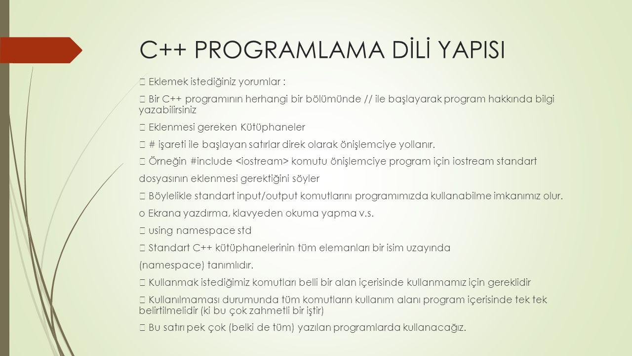 C++ PROGRAMLAMA DİLİ YAPISI Eklemek istediğiniz yorumlar : Bir C++ programının herhangi bir bölümünde // ile başlayarak program hakkında bilgi yazabil