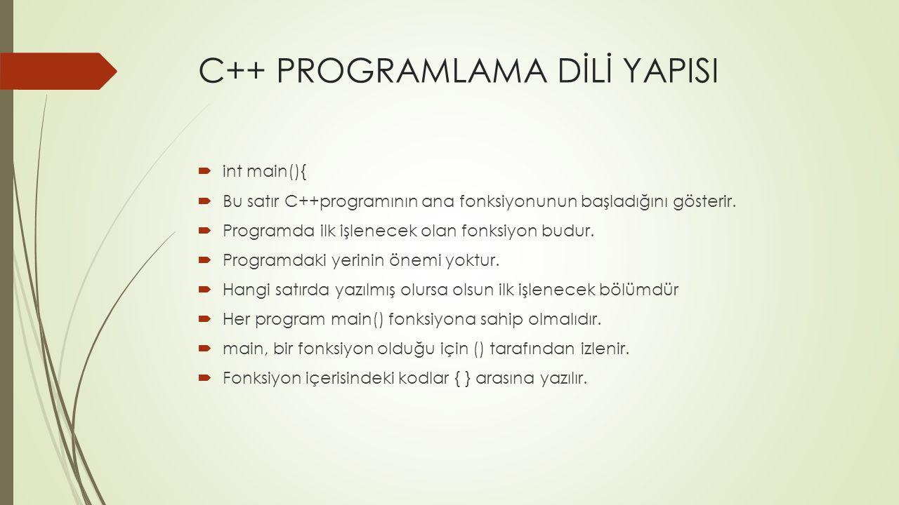 C++ PROGRAMLAMA DİLİ YAPISI  int main(){  Bu satır C++programının ana fonksiyonunun başladığını gösterir.  Programda ilk işlenecek olan fonksiyon b