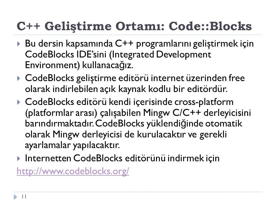C++ Geliştirme Ortamı: Code::Blocks 11  Bu dersin kapsamında C++ programlarını geliştirmek için CodeBlocks IDE'sini (Integrated Development Environme
