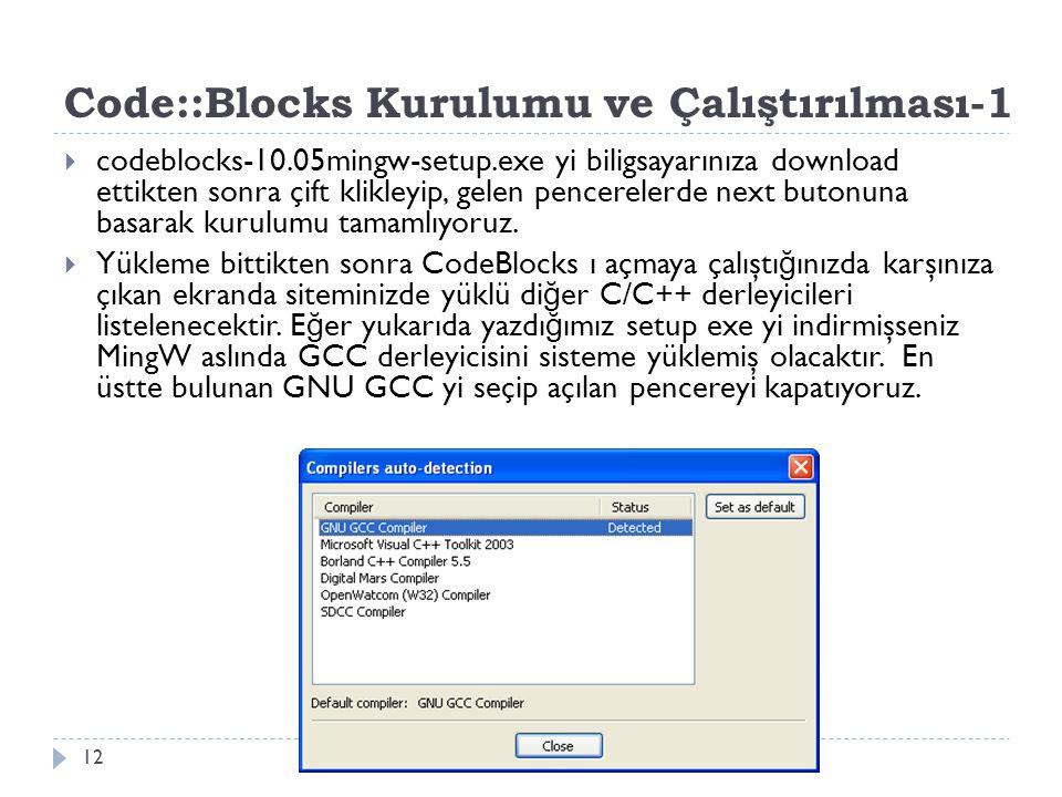 Code::Blocks Kurulumu ve Çalıştırılması-1 12  codeblocks-10.05mingw-setup.exe yi biligsayarınıza download ettikten sonra çift klikleyip, gelen pencer