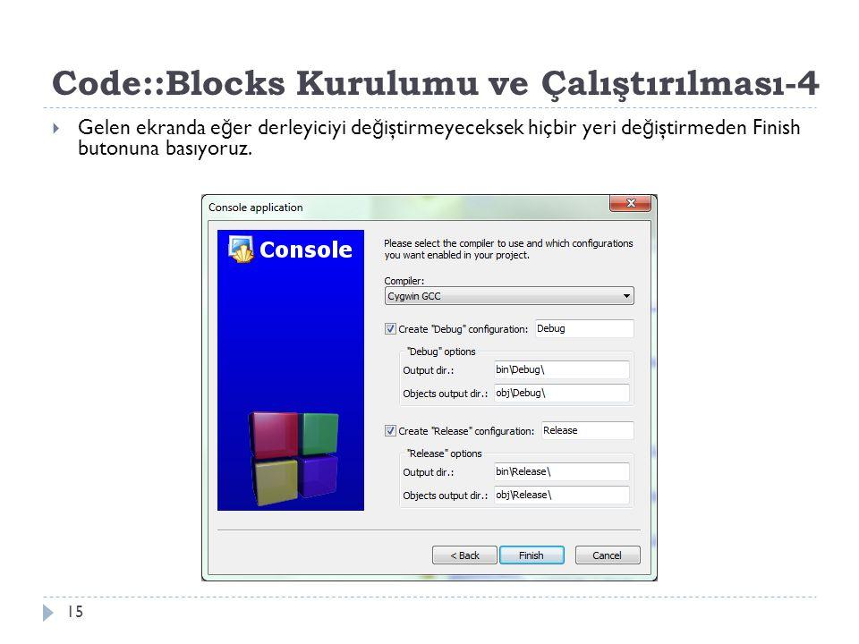 Code::Blocks Kurulumu ve Çalıştırılması-4 15  Gelen ekranda e ğ er derleyiciyi de ğ iştirmeyeceksek hiçbir yeri de ğ iştirmeden Finish butonuna basıy