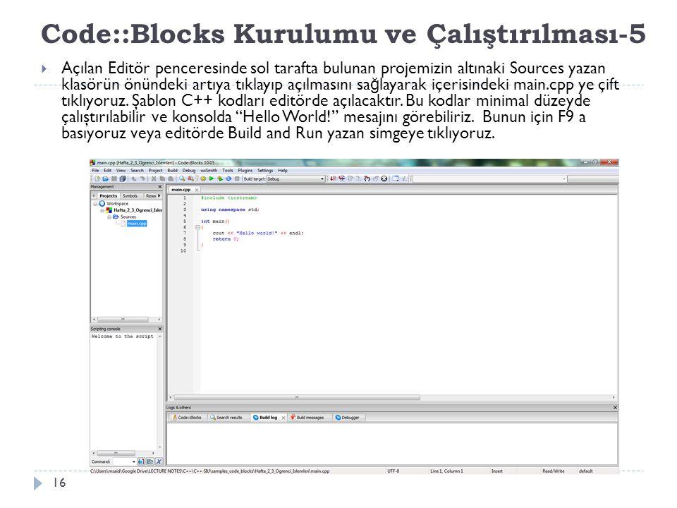 Code::Blocks Kurulumu ve Çalıştırılması-5 16  Açılan Editör penceresinde sol tarafta bulunan projemizin altınaki Sources yazan klasörün önündeki artı