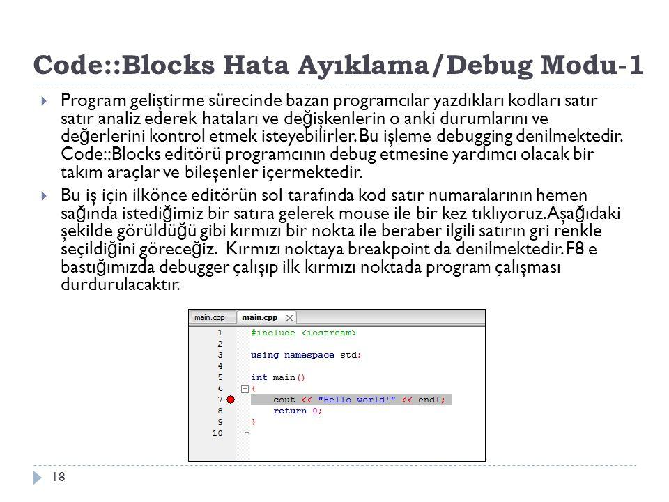 Code::Blocks Hata Ayıklama/Debug Modu-1 18  Program geliştirme sürecinde bazan programcılar yazdıkları kodları satır satır analiz ederek hataları ve