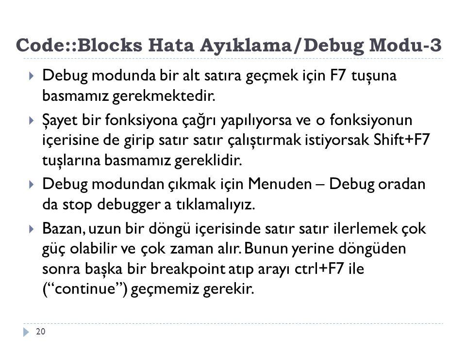 Code::Blocks Hata Ayıklama/Debug Modu-3 20  Debug modunda bir alt satıra geçmek için F7 tuşuna basmamız gerekmektedir.  Şayet bir fonksiyona ça ğ rı