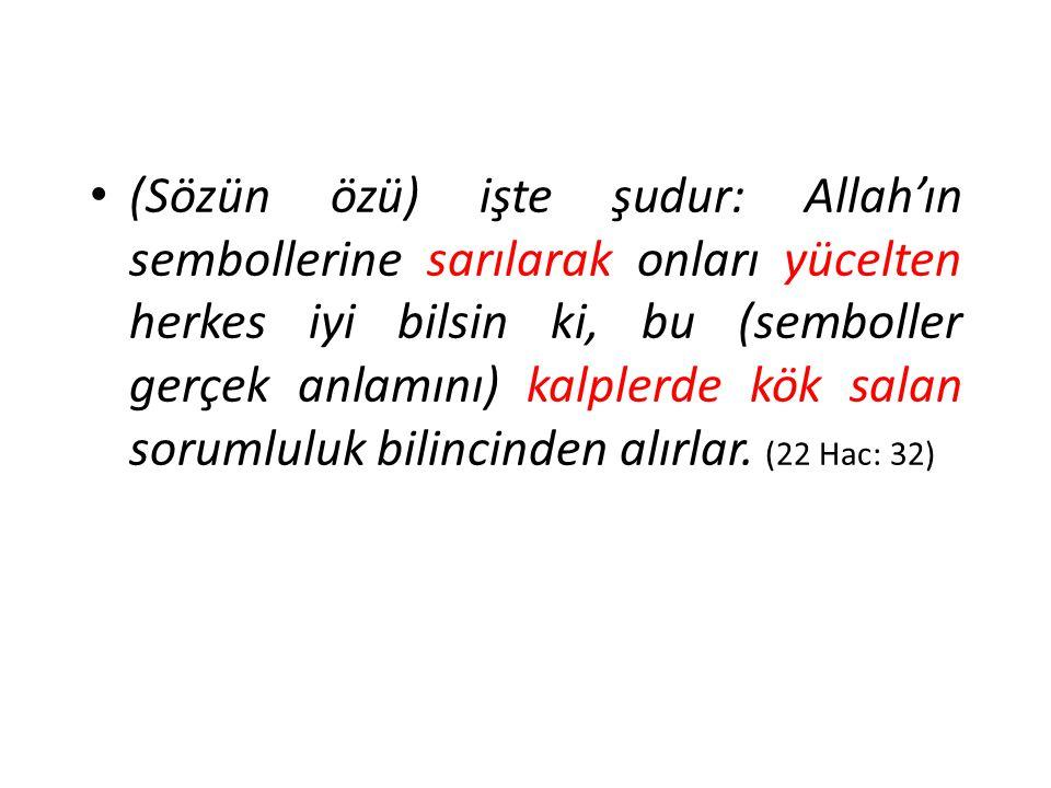 (Sözün özü) işte şudur: Allah'ın sembollerine sarılarak onları yücelten herkes iyi bilsin ki, bu (semboller gerçek anlamını) kalplerde kök salan sorum