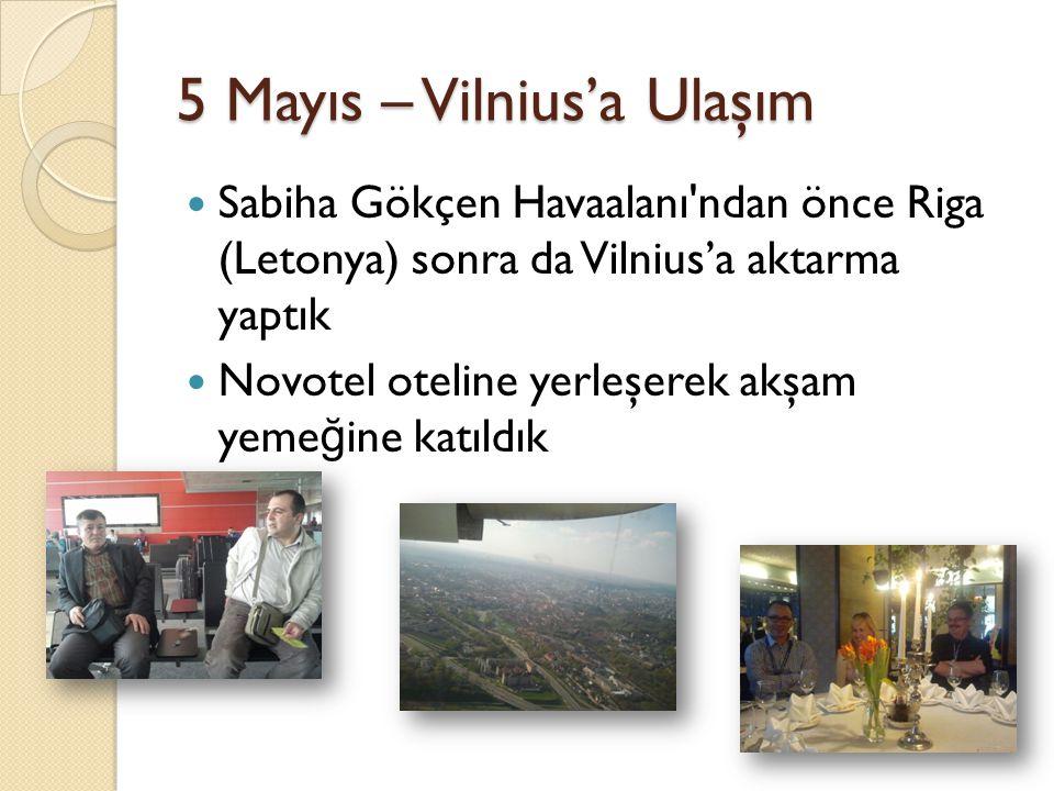 5 Mayıs – Vilnius'a Ulaşım Sabiha Gökçen Havaalanı ndan önce Riga (Letonya) sonra da Vilnius'a aktarma yaptık Novotel oteline yerleşerek akşam yeme ğ ine katıldık