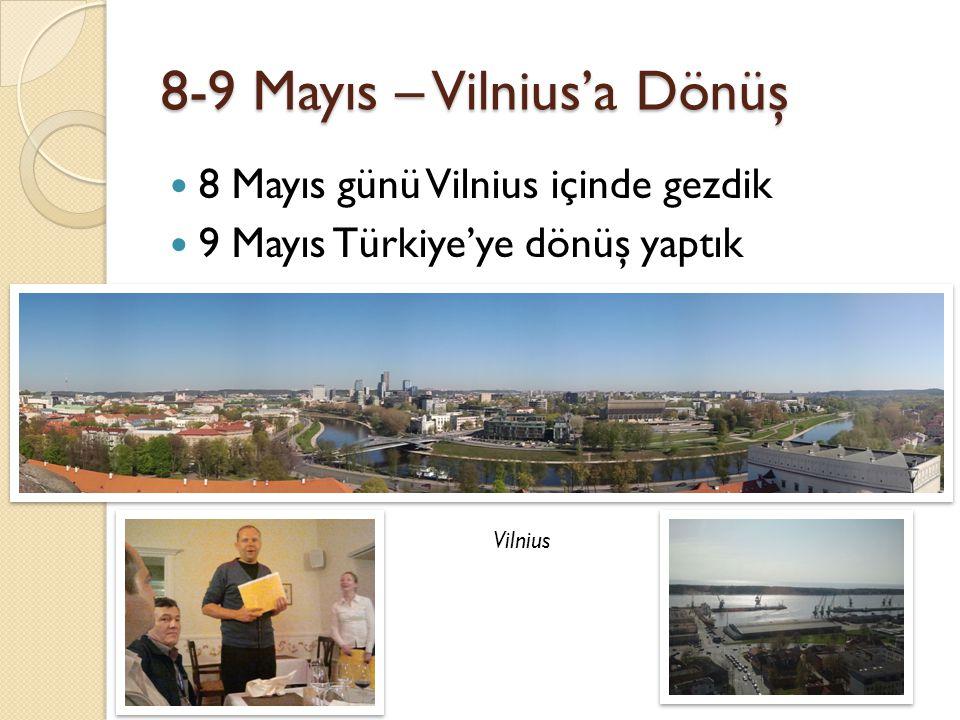8-9 Mayıs – Vilnius'a Dönüş 8 Mayıs günü Vilnius içinde gezdik 9 Mayıs Türkiye'ye dönüş yaptık Vilnius