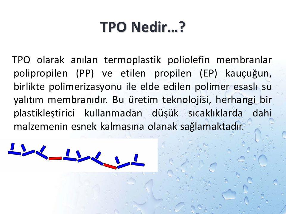 TPO Nedir…? TPO olarak anılan termoplastik poliolefin membranlar polipropilen (PP) ve etilen propilen (EP) kauçuğun, birlikte polimerizasyonu ile elde