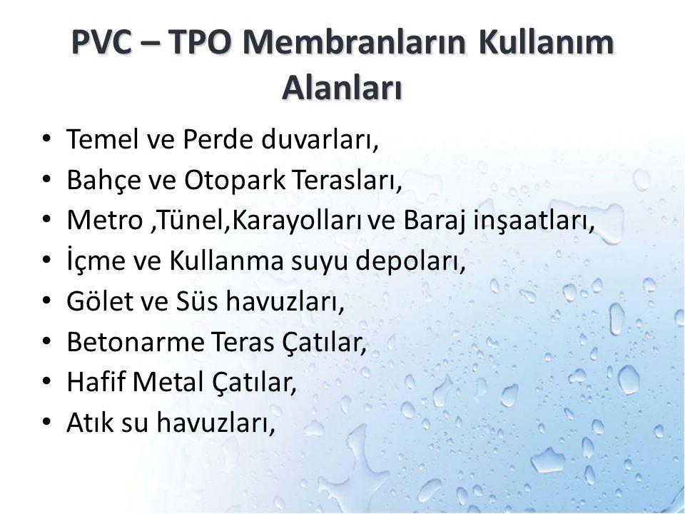 PVC – TPO Membranların Kullanım Alanları Temel ve Perde duvarları, Bahçe ve Otopark Terasları, Metro,Tünel,Karayolları ve Baraj inşaatları, İçme ve Ku