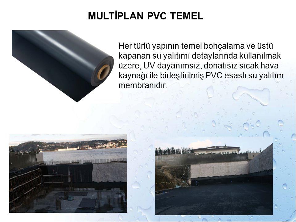 MULTİPLAN PVC TEMEL Her türlü yapının temel bohçalama ve üstü kapanan su yalıtımı detaylarında kullanılmak üzere, UV dayanımsız, donatısız sıcak hava