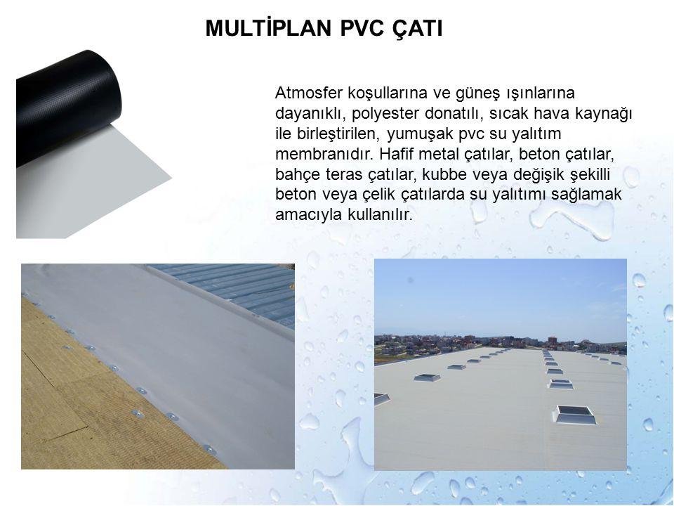 MULTİPLAN PVC ÇATI Atmosfer koşullarına ve güneş ışınlarına dayanıklı, polyester donatılı, sıcak hava kaynağı ile birleştirilen, yumuşak pvc su yalıtı