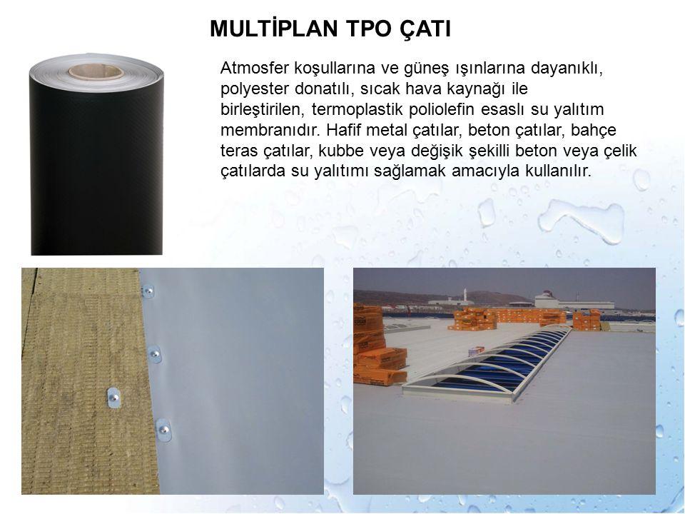 MULTİPLAN TPO ÇATI Atmosfer koşullarına ve güneş ışınlarına dayanıklı, polyester donatılı, sıcak hava kaynağı ile birleştirilen, termoplastik poliolef