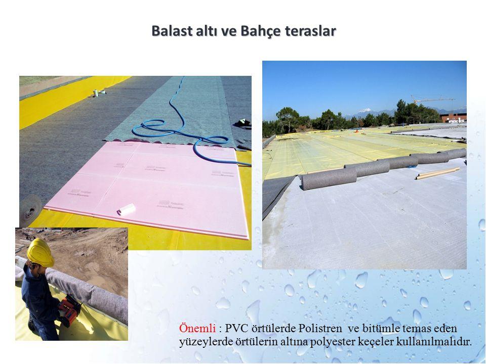 Balast altı ve Bahçe teraslar Önemli : PVC örtülerde Polistren ve bitümle temas eden yüzeylerde örtülerin altına polyester keçeler kullanılmalıdır.