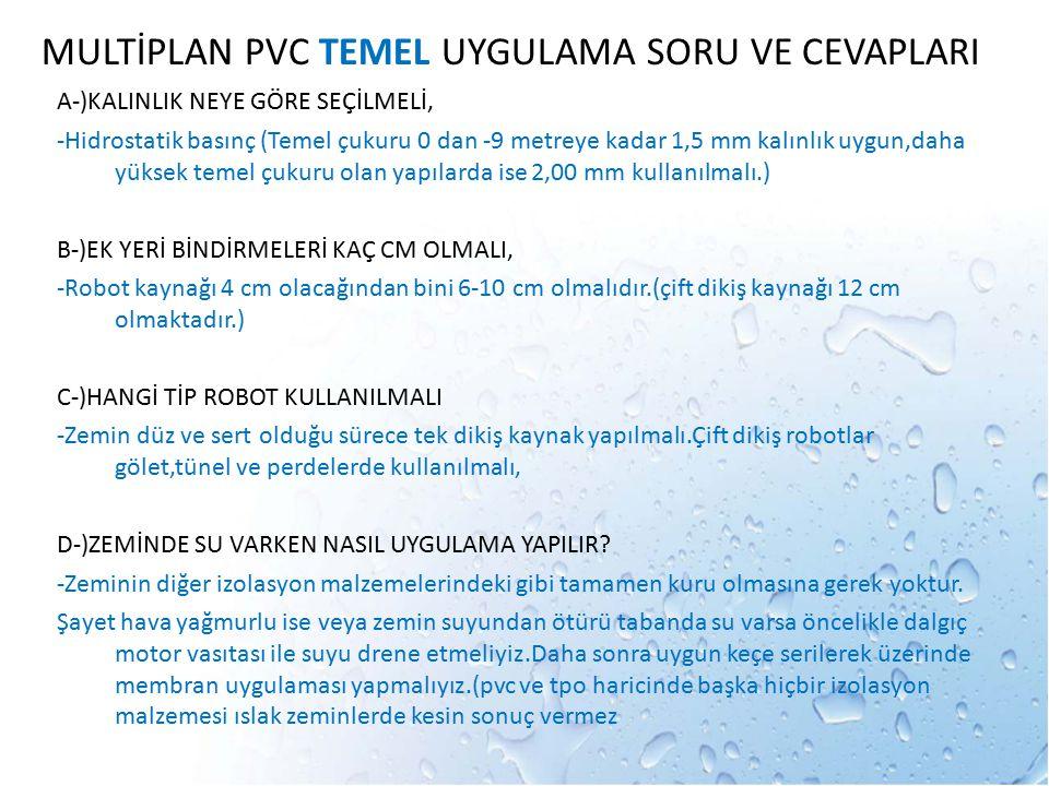 MULTİPLAN PVC TEMEL UYGULAMA SORU VE CEVAPLARI A-)KALINLIK NEYE GÖRE SEÇİLMELİ, -Hidrostatik basınç (Temel çukuru 0 dan -9 metreye kadar 1,5 mm kalınl