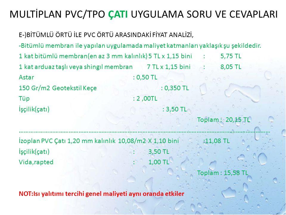 E-)BİTÜMLÜ ÖRTÜ İLE PVC ÖRTÜ ARASINDAKİ FİYAT ANALİZİ, -Bitümlü membran ile yapılan uygulamada maliyet katmanları yaklaşık şu şekildedir. 1 kat bitüml