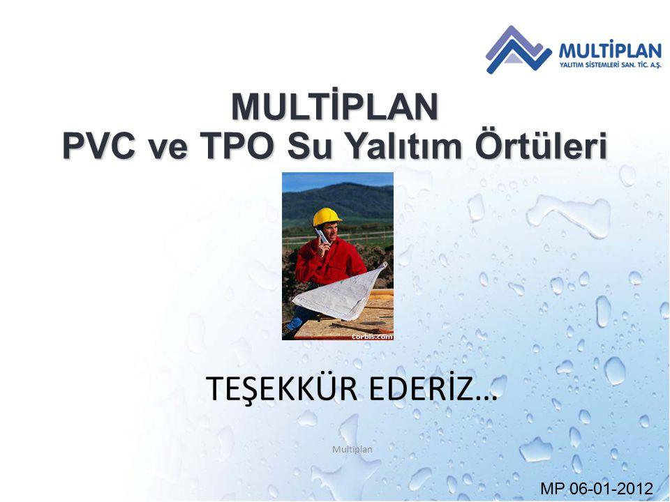 MP 06-01-2012 TEŞEKKÜR EDERİZ… Multiplan MULTİPLAN PVC ve TPO Su Yalıtım Örtüleri