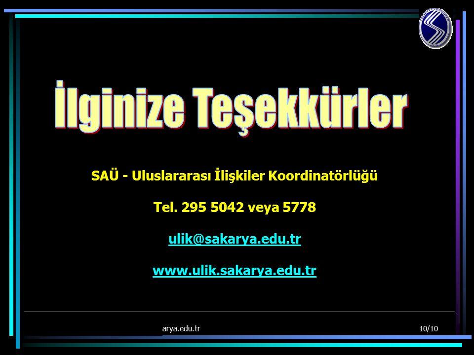 27/12/2007 [SAÜ-ULİK] www.ulik.sakarya.edu.tr 10/10 SAÜ - Uluslararası İlişkiler Koordinatörlüğü Tel.