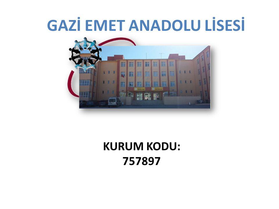 GAZİ EMET ANADOLU LİSESİ KURUM KODU: 757897