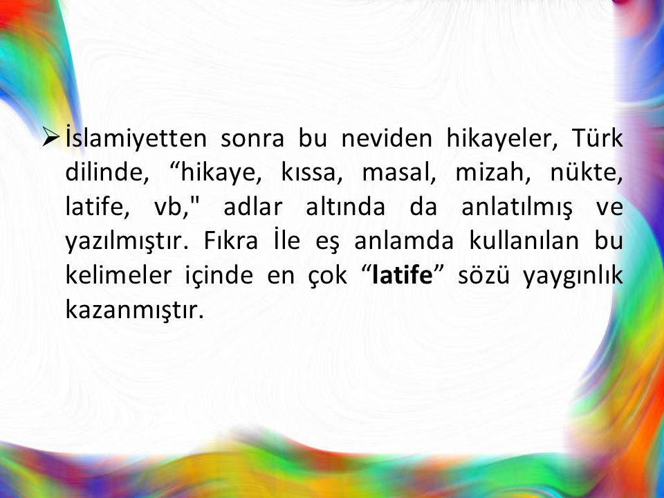 """ İslamiyetten sonra bu neviden hikayeler, Türk dilinde, """"hikaye, kıssa, masal, mizah, nükte, latife, vb,"""