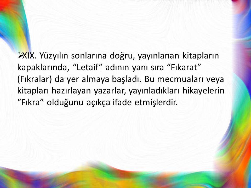 """ XIX. Yüzyılın sonlarına doğru, yayınlanan kitapların kapaklarında, """"Letaif"""" adının yanı sıra """"Fıkarat"""" (Fıkralar) da yer almaya başladı. Bu mecmuala"""