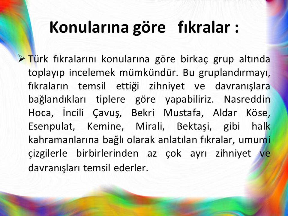 Konularına göre fıkralar :  Türk fıkralarını konularına göre birkaç grup altında toplayıp incelemek mümkündür. Bu gruplandırmayı, fıkraların temsil e