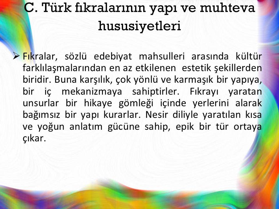 C. Türk fıkralarının yapı ve muhteva hususiyetleri  Fıkralar, sözlü edebiyat mahsulleri arasında kültür farklılaşmalarından en az etkilenen estetik ş