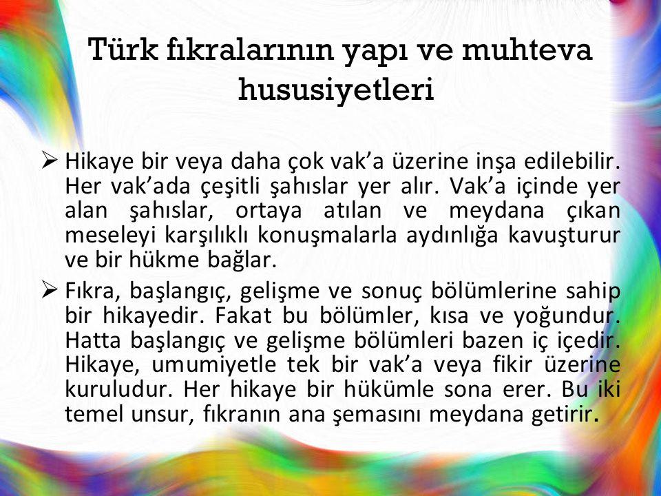 Türk fıkralarının yapı ve muhteva hususiyetleri  Hikaye bir veya daha çok vak'a üzerine inşa edilebilir. Her vak'ada çeşitli şahıslar yer alır. Vak'a