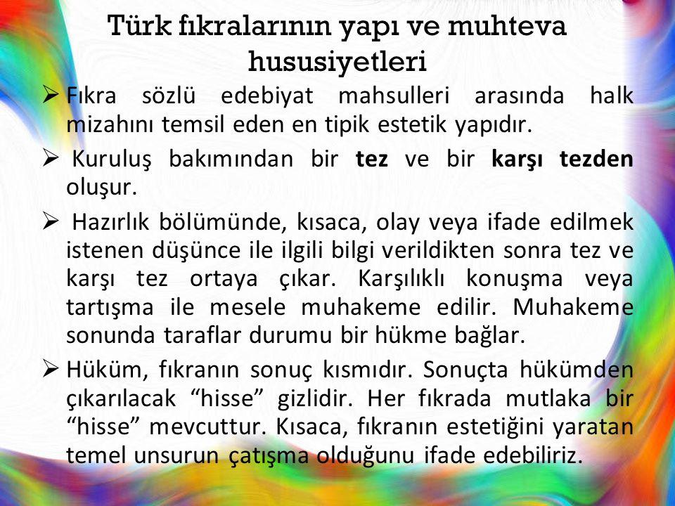 Türk fıkralarının yapı ve muhteva hususiyetleri  Fıkra sözlü edebiyat mahsulleri arasında halk mizahını temsil eden en tipik estetik yapıdır.  Kurul