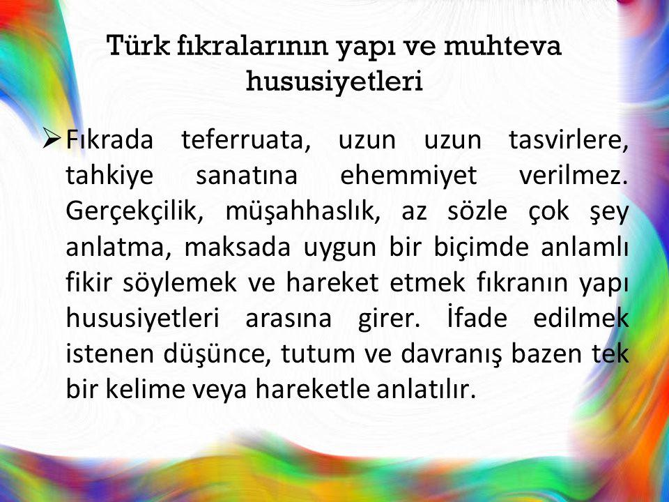 Türk fıkralarının yapı ve muhteva hususiyetleri  Fıkrada teferruata, uzun uzun tasvirlere, tahkiye sanatına ehemmiyet verilmez. Gerçekçilik, müşahhas