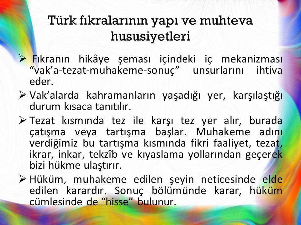 """Türk fıkralarının yapı ve muhteva hususiyetleri  Fıkranın hikâye şeması içindeki iç mekanizması """"vak'a-tezat-muhakeme-sonuç"""" unsurlarını ihtiva eder."""