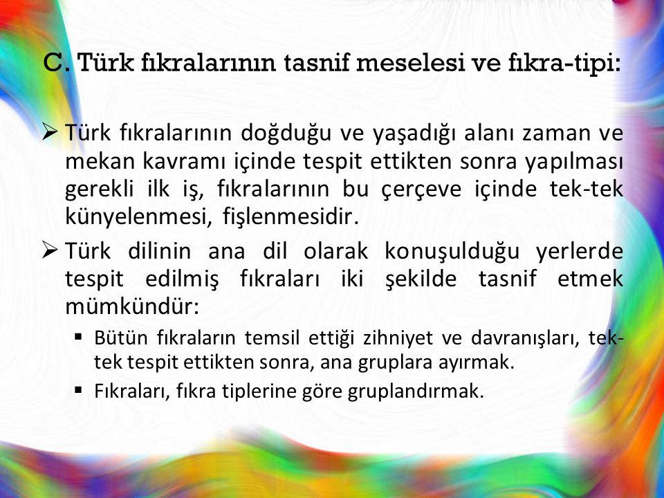 C. Türk fıkralarının tasnif meselesi ve fıkra-tipi:  Türk fıkralarının doğduğu ve yaşadığı alanı zaman ve mekan kavramı içinde tespit ettikten sonra
