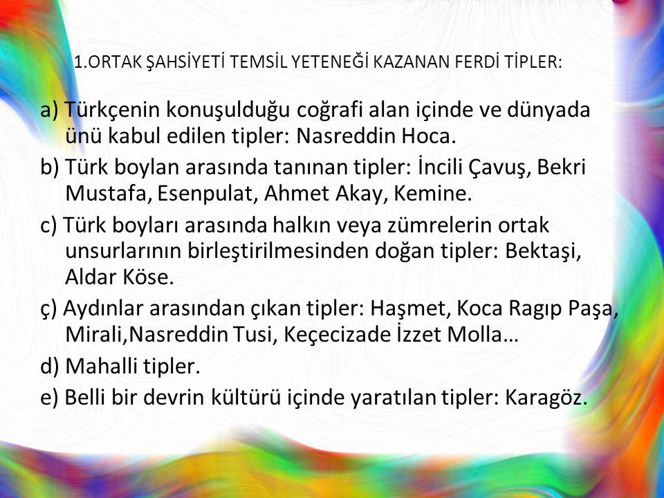 1.ORTAK ŞAHSİYETİ TEMSİL YETENEĞİ KAZANAN FERDİ TİPLER: a) Türkçenin konuşulduğu coğrafi alan içinde ve dünyada ünü kabul edilen tipler: Nasreddin Hoc