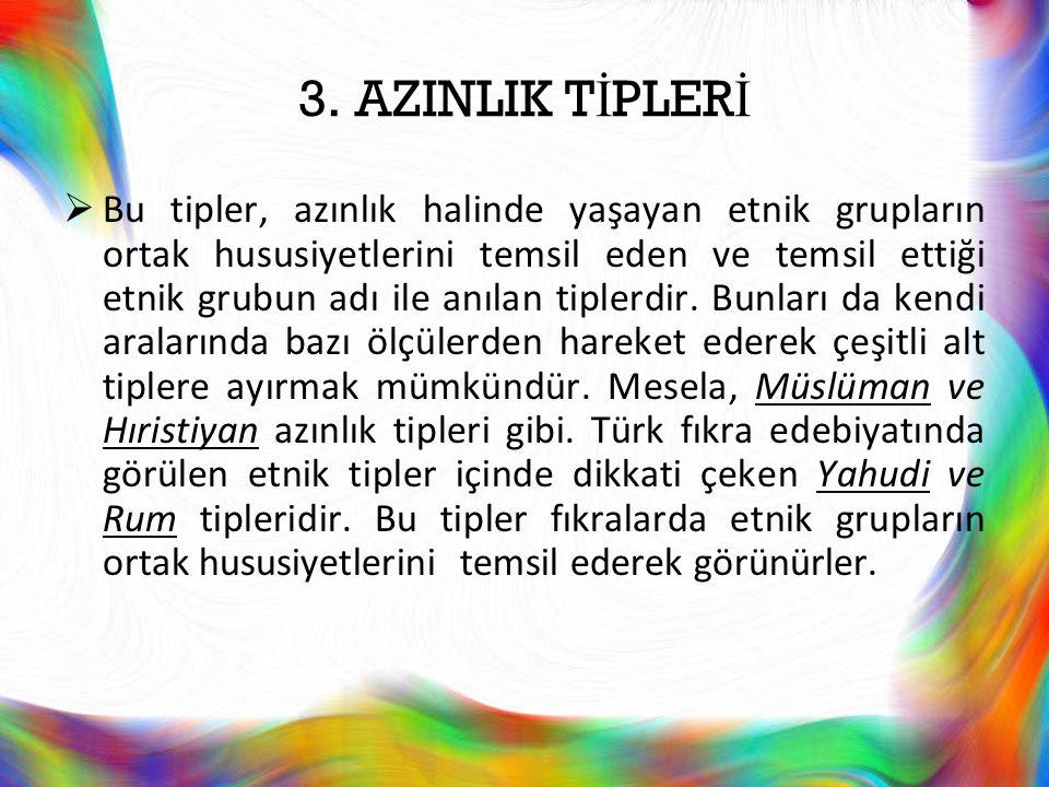 3. AZINLIK T İ PLER İ  Bu tipler, azınlık halinde yaşayan etnik grupların ortak hususiyetlerini temsil eden ve temsil ettiği etnik grubun adı ile anı