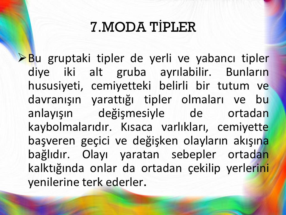 7.MODA T İ PLER  Bu gruptaki tipler de yerli ve yabancı tipler diye iki alt gruba ayrılabilir. Bunların hususiyeti, cemiyetteki belirli bir tutum ve