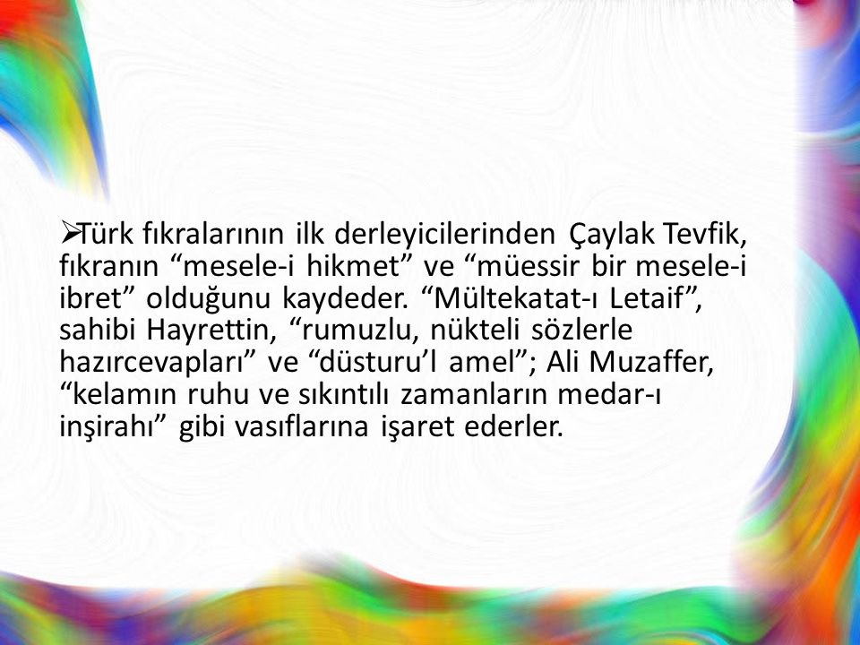 Fıkra  Türk fıkralarını ilk defa belli bir ölçüyü esas kabul edip tasnif etmiş olan Faik Reşad da, fıkranın tarifi hususunda, yeni bir görüş ileri sunmaktan ziyade, yukarıda belirtilen düşüncelere eserinde yer vermiştir.