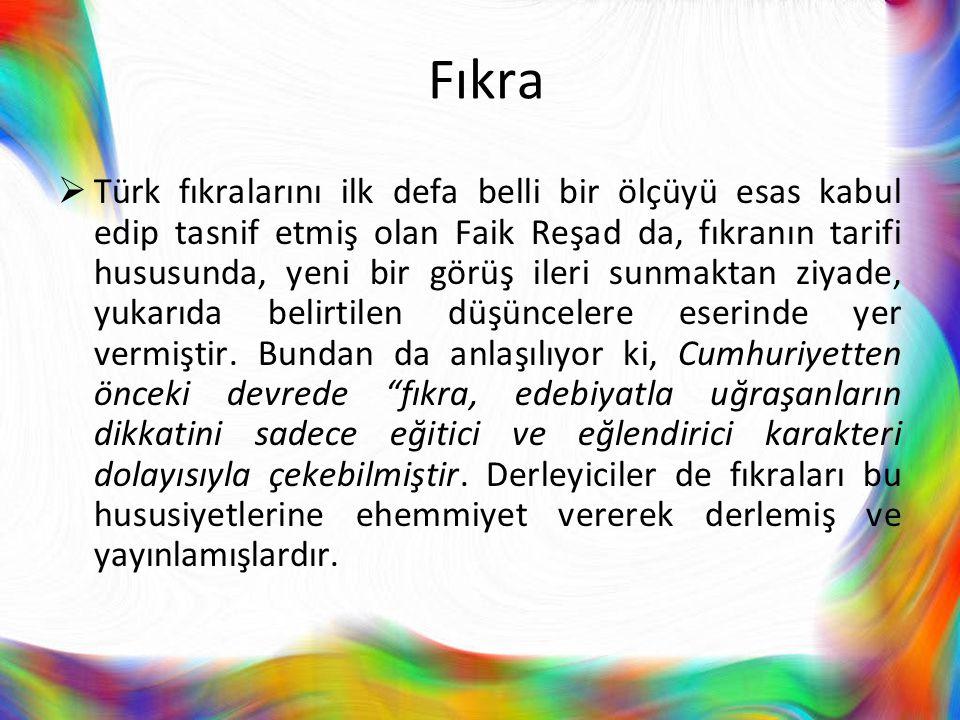 Fıkra  Türk fıkralarını ilk defa belli bir ölçüyü esas kabul edip tasnif etmiş olan Faik Reşad da, fıkranın tarifi hususunda, yeni bir görüş ileri su
