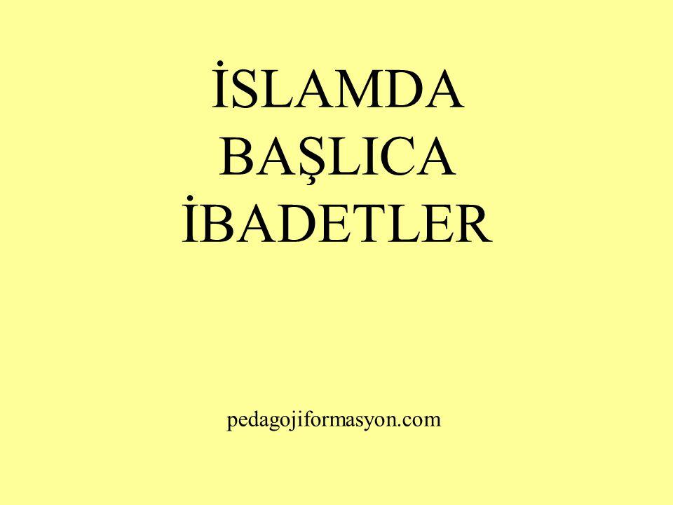 İSLAMDA BAŞLICA İBADETLER pedagojiformasyon.com