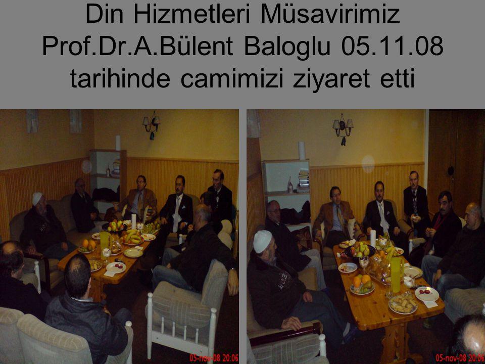 Din Hizmetleri Müsavirimiz Prof.Dr.A.Bülent Baloglu 05.11.08 tarihinde camimizi ziyaret etti