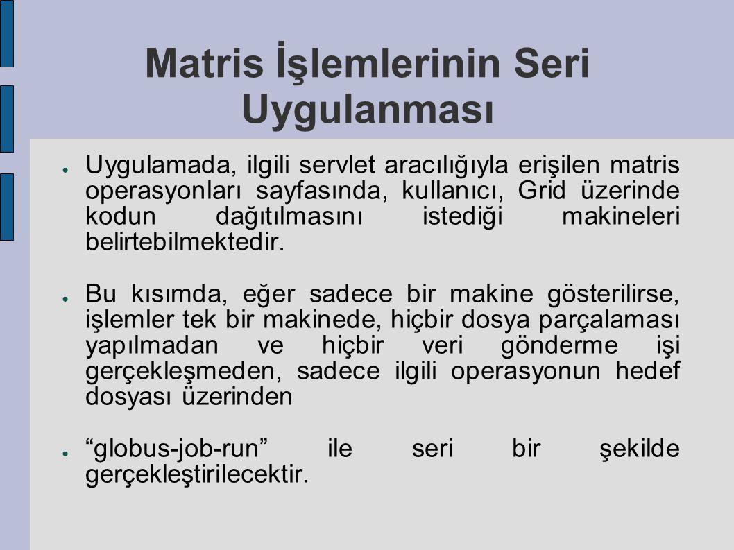 Matris İşlemlerinin Seri Uygulanması ● Uygulamada, ilgili servlet aracılığıyla erişilen matris operasyonları sayfasında, kullanıcı, Grid üzerinde kodu