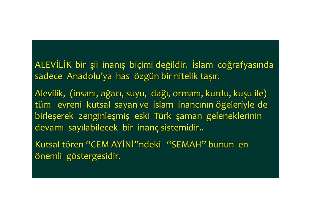 ALEVİLİK bir şii inanış biçimi değildir. İslam coğrafyasında sadece Anadolu'ya has özgün bir nitelik taşır. Alevilik, (insanı, ağacı, suyu, dağı, orma
