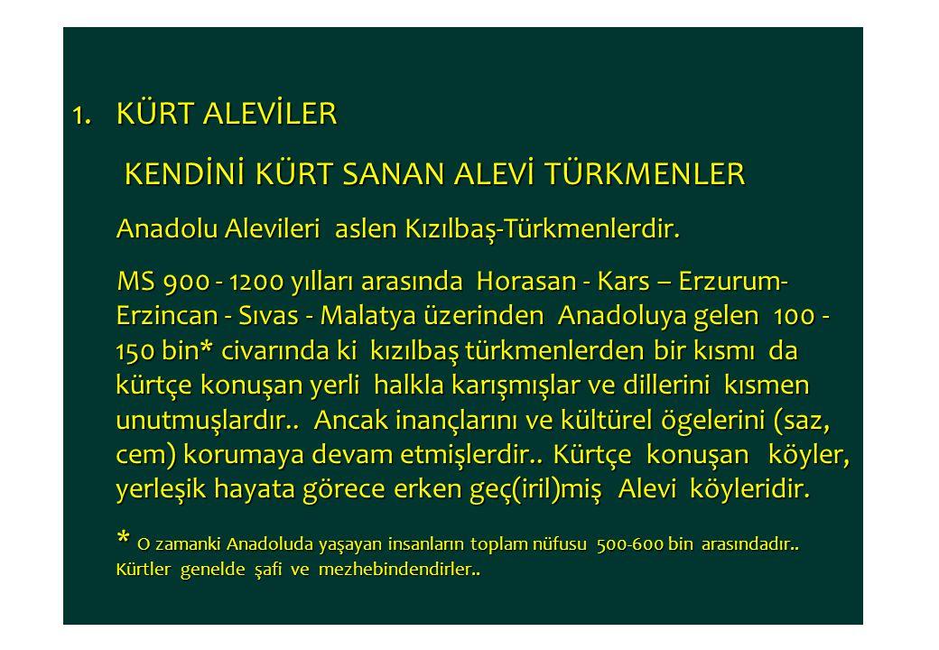 1.KÜRT ALEVİLER KENDİNİ KÜRT SANAN ALEVİ TÜRKMENLER KENDİNİ KÜRT SANAN ALEVİ TÜRKMENLER Anadolu Alevileri aslen Kızılbaş-Türkmenlerdir. Anadolu Alevil