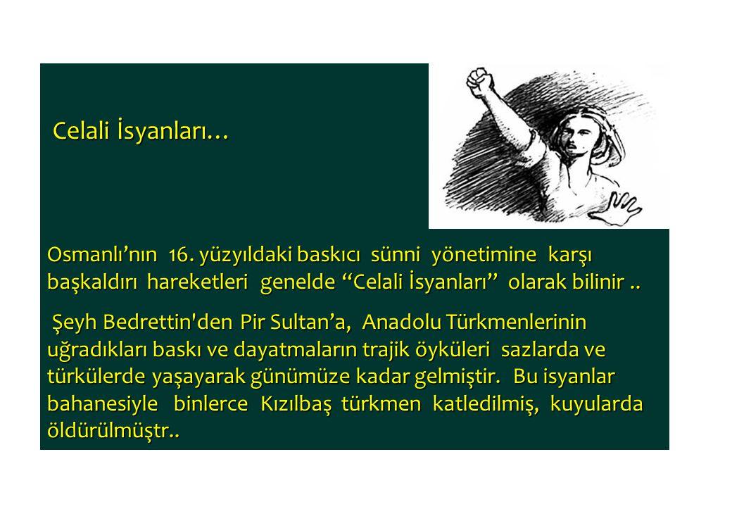 """Celali İsyanları… Celali İsyanları… Osmanlı'nın 16. yüzyıldaki baskıcı sünni yönetimine karşı başkaldırı hareketleri genelde """"Celali İsyanları"""" olarak"""