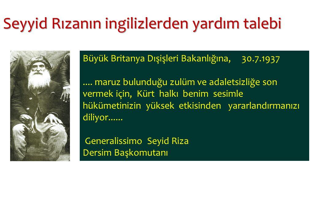 Büyük Britanya Dışişleri Bakanlığına, 30.7.1937.... maruz bulunduğu zulüm ve adaletsizliğe son vermek için, Kürt halkı benim sesimle hükümetinizin yük