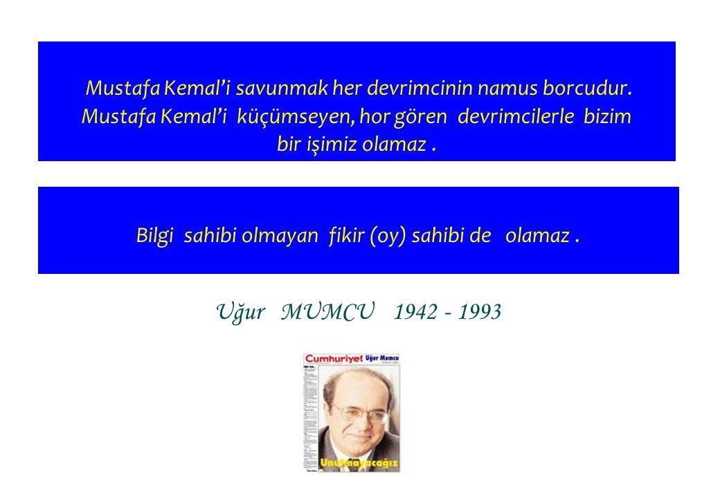 Mustafa Kemal'i savunmak her devrimcinin namus borcudur. Mustafa Kemal'i küçümseyen, hor gören devrimcilerle bizim bir işimiz olamaz. Uğur MUMCU 1942
